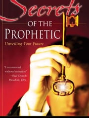 Secrets of the Prophetic: Unveiling Your Future ebook by Kim Clement
