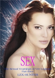 Sex: The Sexual Yearnings of Vee Legrand, Part three ebook by Lex Hunter