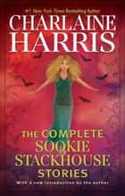 The Complete Sookie Stackhouse Stories ebook by Charlaine Harris