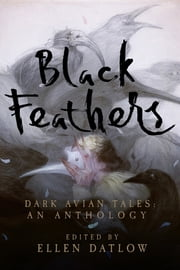 Black Feathers: Dark Avian Tales: An Anthology ebook by Ellen Datlow