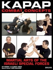 Kapap Combat Concepts - Martial Arts of the Israeli Special Forces ebook by Avi Nardia,Albert Timen