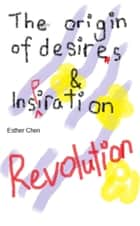 The Origin of Desires and Inspiration Revolution ebook by Esther Chen