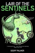 Lair of the Sentinels - Forty Million Minutes, #2 ebook by Geoff Palmer