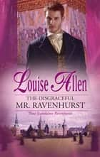 The Disgraceful Mr. Ravenhurst ebook by Louise Allen