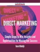 Direct Marketing - Simple Steps to Win, Insights and Opportunities for Maxing Out Success ebook by Gerard Blokdijk