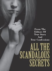 All The Scandalous Secrets ebook by The Editors Of True Story And True Confessions