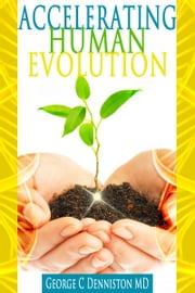Accelerating Human Evolution ebook by George C Denniston MD