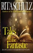 Tales of the Fantastic ebook by Rita Schulz