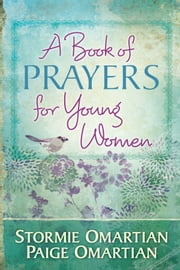 A Book of Prayers for Young Women ebook by Stormie Omartian,Paige Omartian