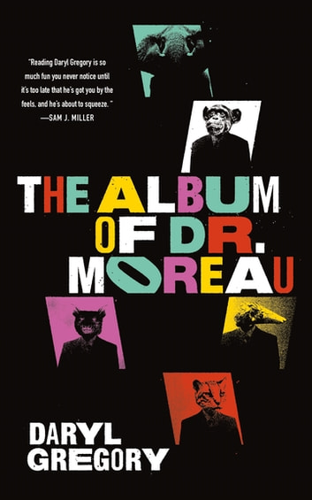 The Album of Dr. Moreau ebook by Daryl Gregory