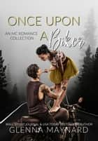 Once Upon A Biker: An MC Romance Collection ebook by Glenna Maynard
