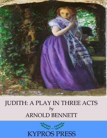 Judith: A Play in Three Acts ebook by Arnold Bennett