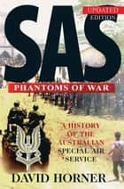 SAS : Phantoms of War - A history of the Australian Special Air Service ebook by David Horner