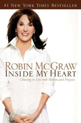 Inside My Heart - Choosing to Live with Passion and Purpose ebook by Robin McGraw