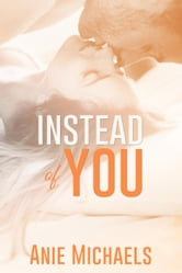 Instead of You ebook by Anie Michaels