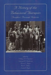 A History of the Behavioral Therapies - Founders' Personal Histories ebook by William T. O'Donohue, PhD,Deborah Henderson, PhD,Steven C. Hayes, PhD,Jane Fisher,Linda Hayes, PhD