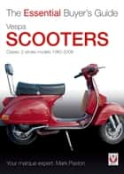 Vespa Scooters - Classic 2-stroke models 1960-2008 ebook by Mark Paxton