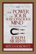 The Power of Your Subconscious Mind (Condensed Classics) - The Original Classic ebook by Dr. Joseph Murphy, Mitch Horowitz
