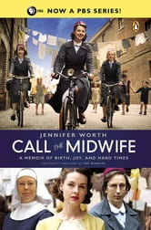 Call the Midwife - A Memoir of Birth, Joy, and Hard Times ebook by Jennifer Worth