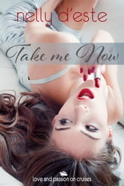 Take Me Now - A Contemporary Romance - love and passion on cruises, #2 ebook by nelly d'este