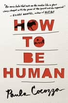 How to Be Human - A Novel ebook by Paula Cocozza