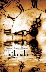 The Clockmaker ebook by Stephen Massicotte