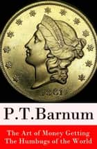 The Art of Money Getting + The Humbugs of the World (2 Unabridged Classics) ebook by P. T. Barnum
