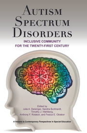 Autism Spectrum Disorders - Inclusive Community for the 21st Century ebook by Julie A. Deisinger, Sandra Burkhardt, Timothy J. Wahlberg,...