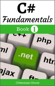 C# Fundamentals : Book 1 - C# Fundamentals, #1 ebook by Chittaranjan Dhurat