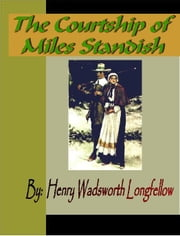 The Courtship of Miles Standish ebook by Longfellow, Henry Wadsworth