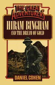 Hiram Bingham and the Dream of Gold ebook by Daniel Cohen