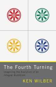 The Fourth Turning - Imagining the Evolution of an Integral Buddhism ebook by Ken Wilber