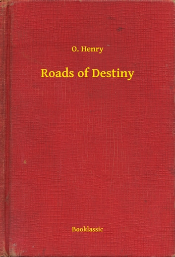 Roads of Destiny ebook by O. Henry