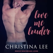 Love Me Louder audiobook by Christina Lee