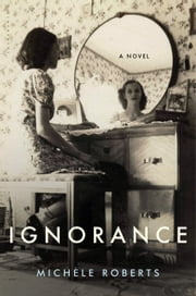 Ignorance - A Novel ebook by Michèle Roberts