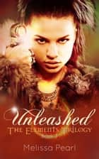 Unleashed (The Elements Trilogy, #3) ebook by Melissa Pearl