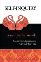 Self-Inquiry - Using Your Awareness to Unblock Your Life ebook by Swami Shankarananda