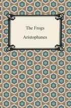 The Frogs ebook by Aristophanes