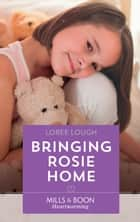 Bringing Rosie Home (Mills & Boon Heartwarming) (By Way of the Lighthouse, Book 2) ebook by Loree Lough