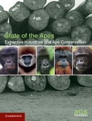 Extractive Industries and Ape Conservation ebook by Arcus Foundation