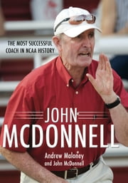 John McDonnell - The Most Successful Coach in NCAA History ebook by Andrew Maloney,John McDonnell