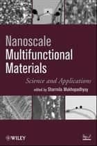 Nanoscale Multifunctional Materials ebook by S. Mukhopadhyay