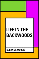 Life in the Backwoods ebook by Susanna Moodie