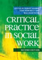 Critical Practice in Social Work eBook by Malcolm Payne, Lena Dominelli, Robert Adams