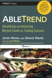 AbleTrend - Identifying and Analyzing Market Trends for Trading Success ebook by John Wang,Grace Wang,Larry Williams