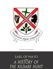 A History of the Kildare Hunt ebook by Earl of Mayo