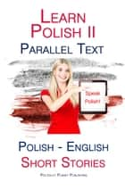 Learn Polish II - Parallel Text - Short Stories (English - Polish) ebook by Polyglot Planet Publishing