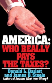 America: Who Really Pays the Taxes? ebook by Donald L. Barlett