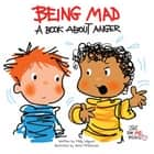 Being Mad - A Book about Anger ebook by Molly Wigand, Anne FitzGerald