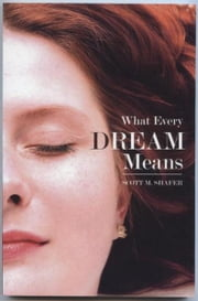What Every Dream Means eWorkbook ebook by Scott M. Shafer